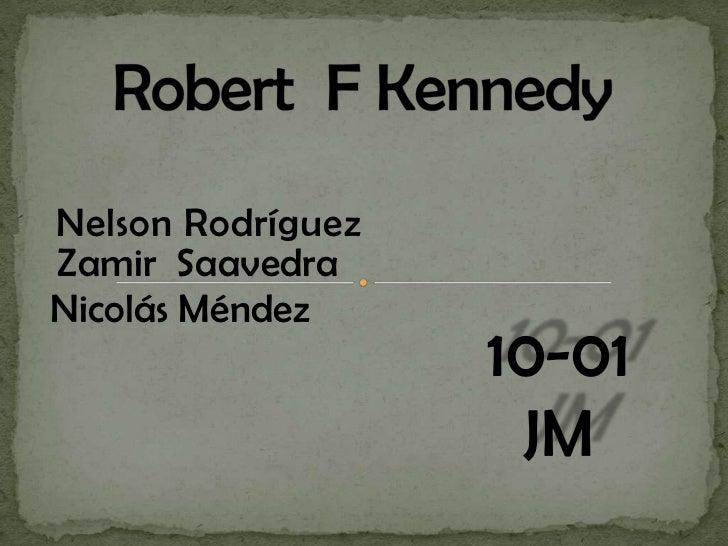 Robert  F Kennedy <br />Nelson Rodríguez<br />Zamir  Saavedra<br />Nicolás Méndez<br />10-01 <br />JM<br />