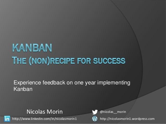 Nicolas Morin -- Kanban - The (non)recipe for success -- Lean Kanban France 2012 (EN)