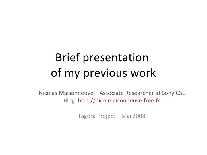 Brief presentation  of my previous work Nicolas Maisonneuve – Associate Researcher at Sony CSL Blog:  http://nico.maisonne...