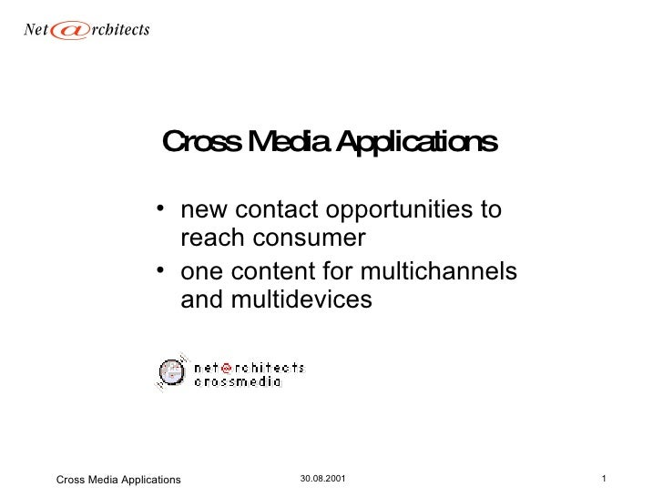 Cross Media Applications <ul><li>new contact opportunities to reach consumer </li></ul><ul><li>one content   f or  multich...