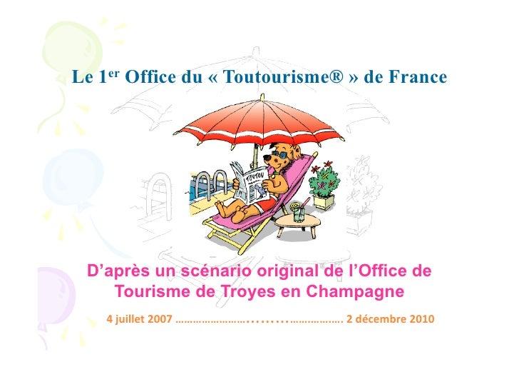 Le 1er Office du « Toutourisme® » de France D'après un scénario original de l'Office de    Tourisme de Troyes en Champagne...
