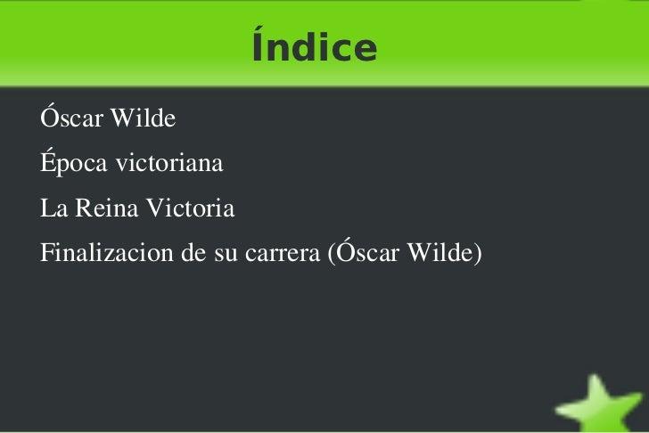 Índice    ÓscarWilde    Épocavictoriana    LaReinaVictoria    Finalizaciondesucarrera(ÓscarWilde)               ...