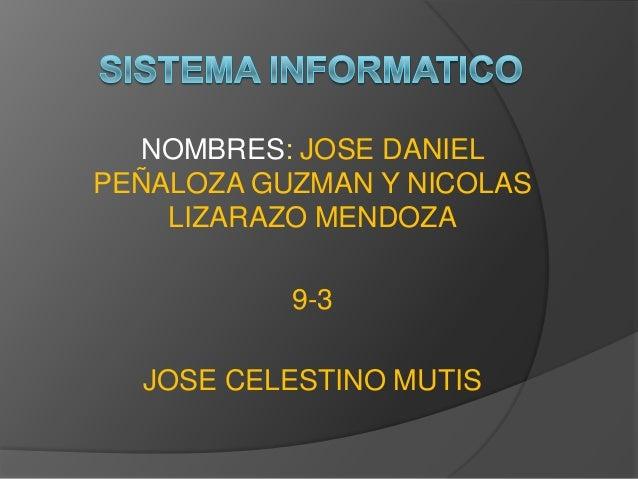 NOMBRES: JOSE DANIELPEÑALOZA GUZMAN Y NICOLASLIZARAZO MENDOZA9-3JOSE CELESTINO MUTIS