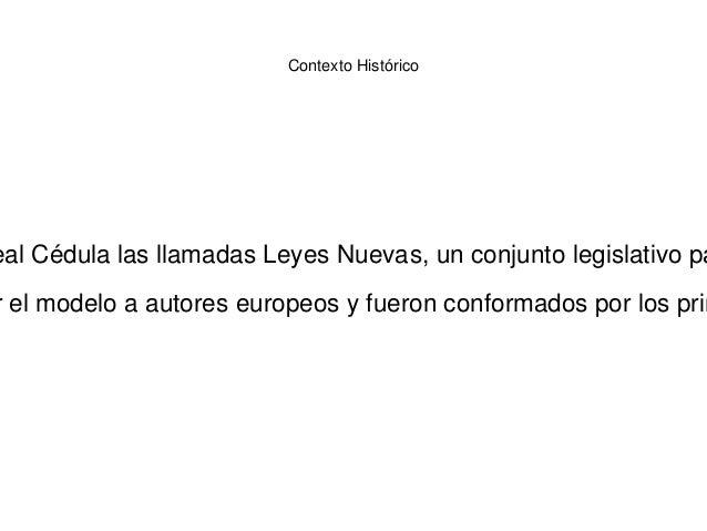 Contexto Histórico eal Cédula las llamadas Leyes Nuevas, un conjunto legislativo pa r el modelo a autores europeos y fuero...