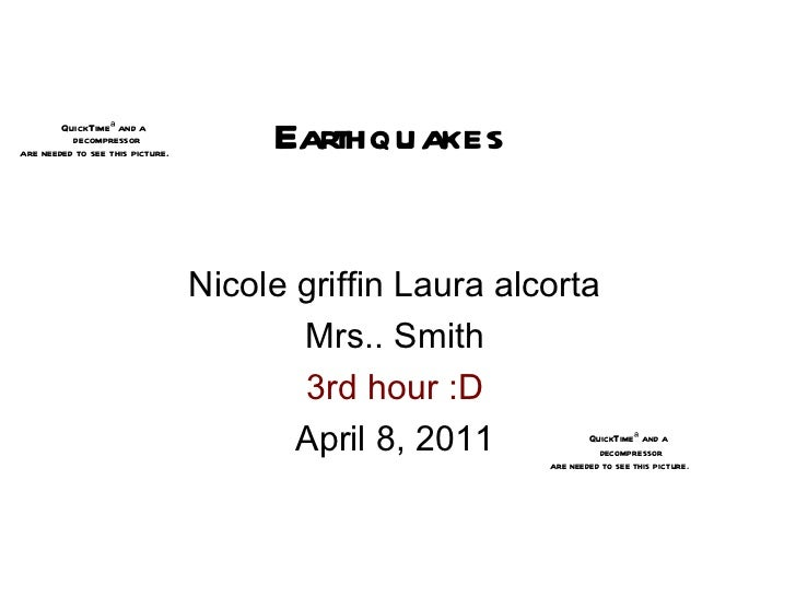 Earthquakes  Nicole griffin Laura alcorta Mrs.. Smith 3rd hour :D April 8, 2011