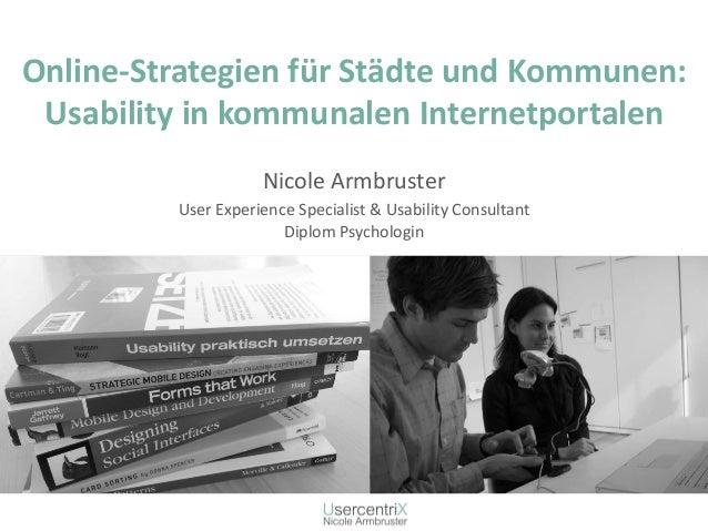 Online-StrategienfürStädteund Kommunen: Usability in kommunalenInternetportalen  Nicole Armbruster  User ExperienceSpecial...