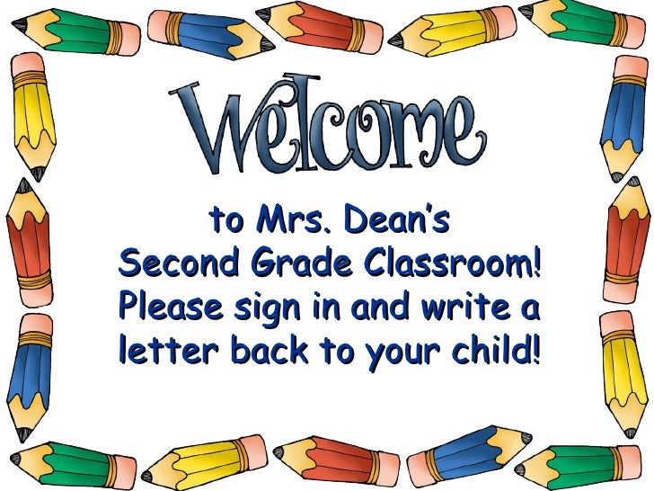 to Mrs. Dean's Second Grade Classroom! Please sign in and write a letter back to your child!