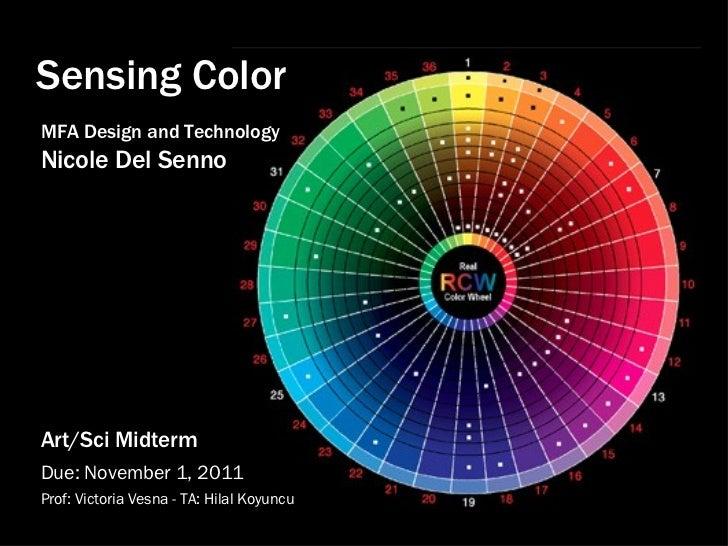 Sensing Color MFA Design and Technology Nicole Del Senno Art/Sci Midterm  Due: November 1, 2011 Prof: Victoria Vesna - TA:...