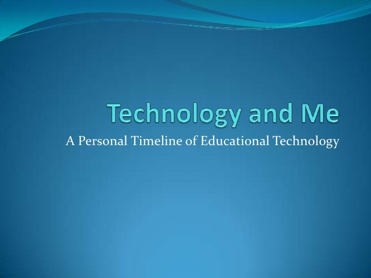 Technology and Me<br />A Personal Timeline of Educational Technology<br />