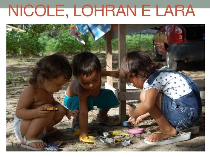 Nicole, Lohran e Lara<br />