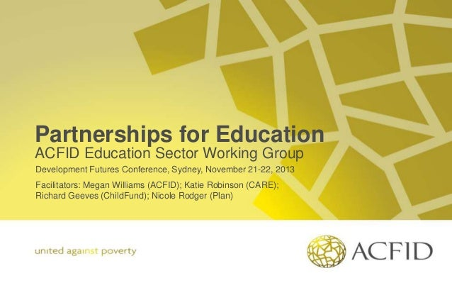 Partnerships for Education ACFID Education Sector Working Group Development Futures Conference, Sydney, November 21-22, 20...