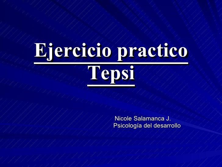 Ejercicio practico       Tepsi           Nicole Salamanca J.          Psicología del desarrollo