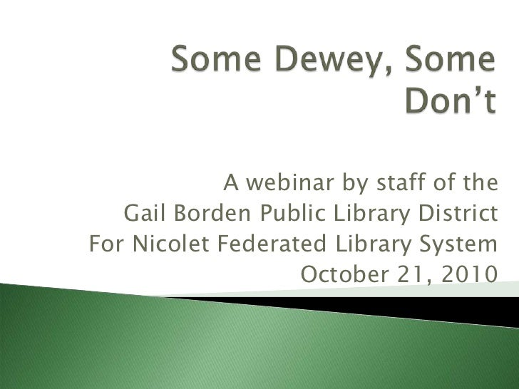 Some Dewey, Some Don't<br />A webinar by staff of the <br />Gail Borden Public Library District <br />For Nicolet Federate...