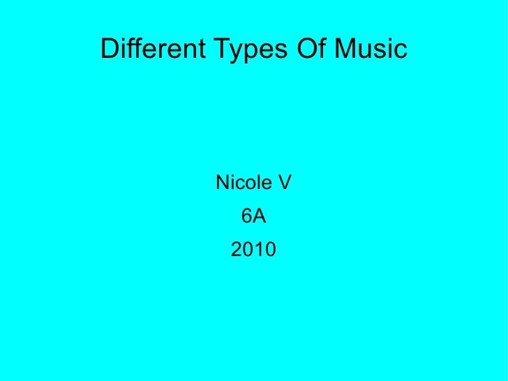Different Types Of Music Nicole V 6A 2010