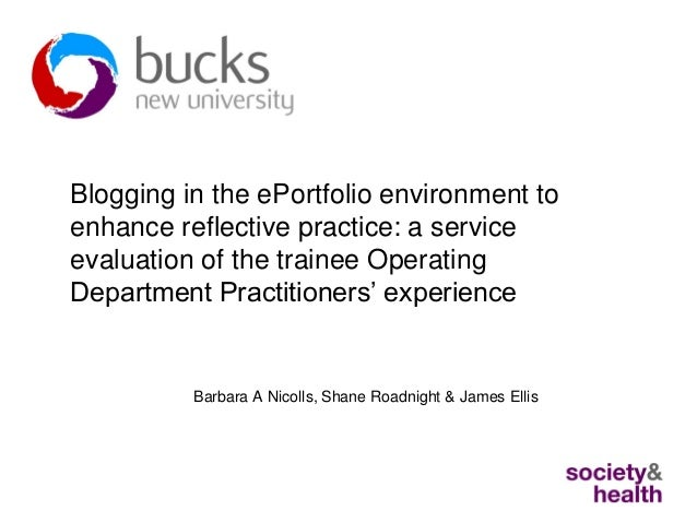 Blogging in the ePortfolio environment to enhance reflective practice: a service evaluation of the trainee Operating Department Practitioners' experience