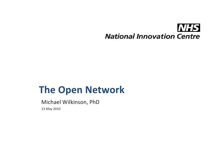 The Open Network<br />Michael Wilkinson, PhD <br />13 May 2010<br />