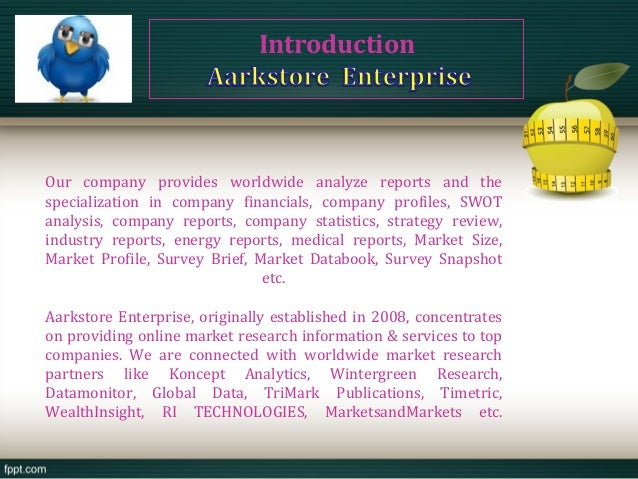 IntroductionOur company provides worldwide analyze reports and thespecialization in company financials, company profiles, ...