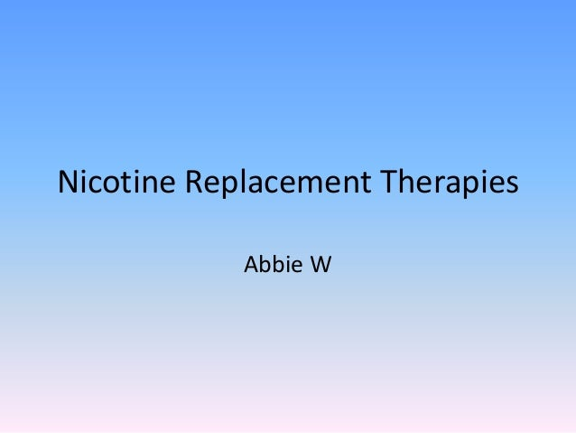 Nicotine Replacement Therapies Abbie W