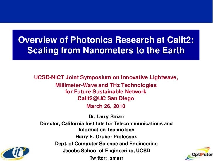Overview of Photonics Research at Calit2:  Scaling from Nanometers to the Earth     UCSD-NICT Joint Symposium on Innovativ...