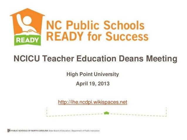 NCICU Teacher Education Deans Meeting             High Point University                  April 19, 2013          http://ih...