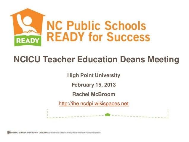 NCICU Teacher Education Deans Meeting             High Point University               February 15, 2013               Rach...