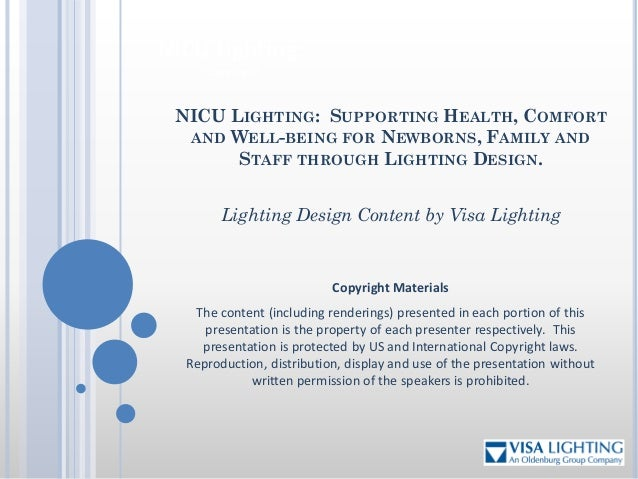 NICU Lighting: Copyright Copyright Materials The content (including renderings) presented in each portion of this presenta...
