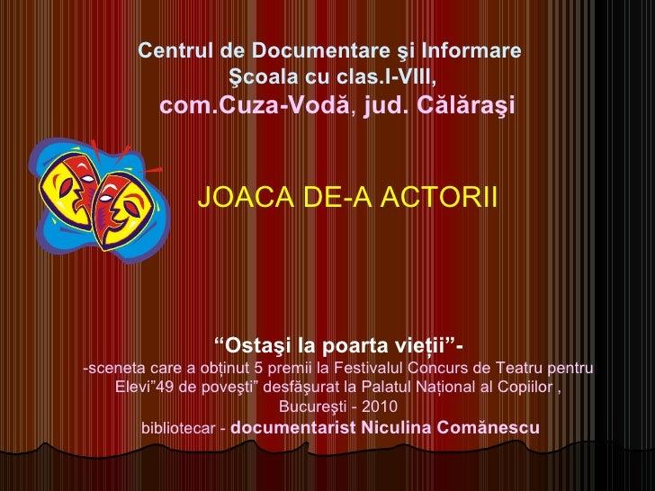"""JOACA DE-A ACTORII """" Ostaşi la poarta vieţii""""- -sceneta care a obţinut 5 premii la Festivalul Concurs de Teatru pentru Ele..."""