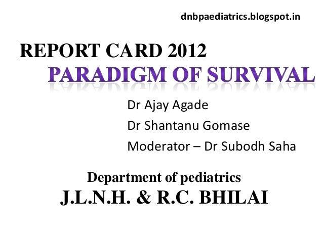 dnbpaediatrics.blogspot.inREPORT CARD 2012           Dr Ajay Agade           Dr Shantanu Gomase           Moderator – Dr S...