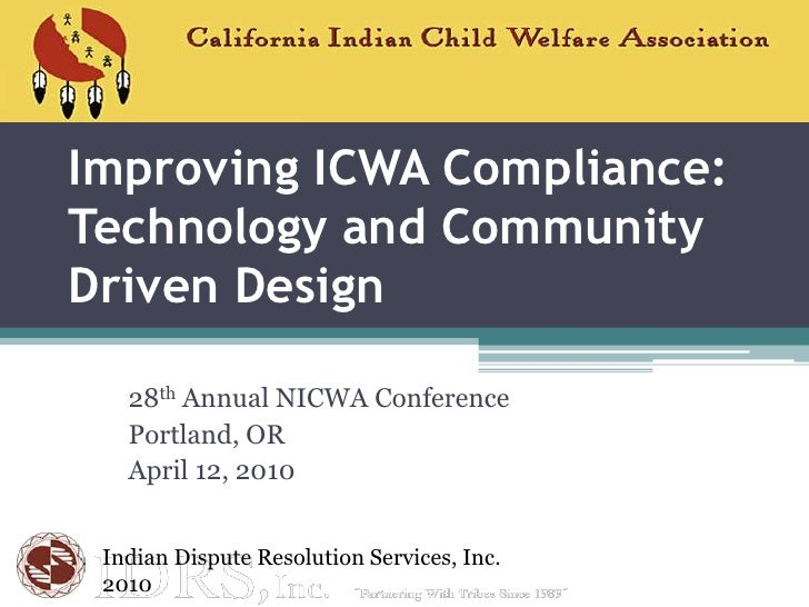 Improving ICWA Compliance: Technology and Community Driven Design<br />28th Annual NICWA Conference<br />Portland, OR<br /...
