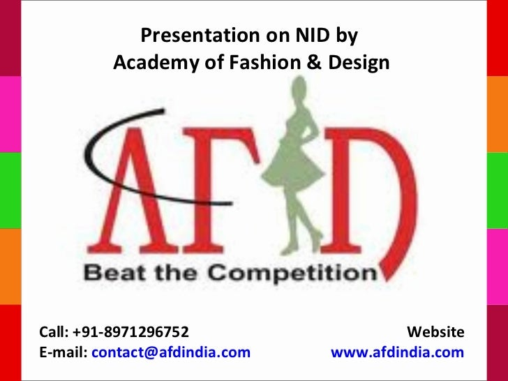 Presentation on NID by         Academy of Fashion & DesignCall: +91-8971296752                    WebsiteE-mail: contact@a...