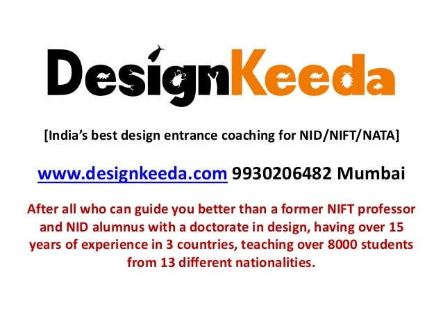 DesignKeeda [India's best design entrance coaching for NID/NIFT/NATA] www.designkeeda.com 9930206482 Mumbai After all who ...
