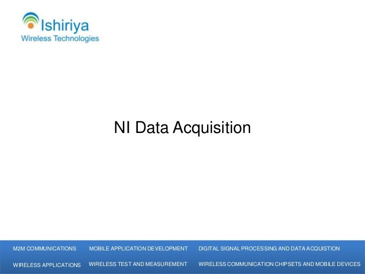 NI Data AcquisitionM2M COMMUNICATIONS      MOBILE APPLICATION DEVELOPMENT   DIGITAL SIGNAL PROCESSING AND DATA ACQUISTIONW...