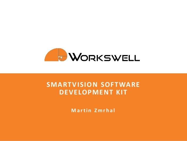 Snímek 1 z 28Martin Zmrhal, Workswell s.r.o. © SmartVision SDK SMARTVISION SOFTWARE DEVELOPMENT KIT Martin Zmrhal