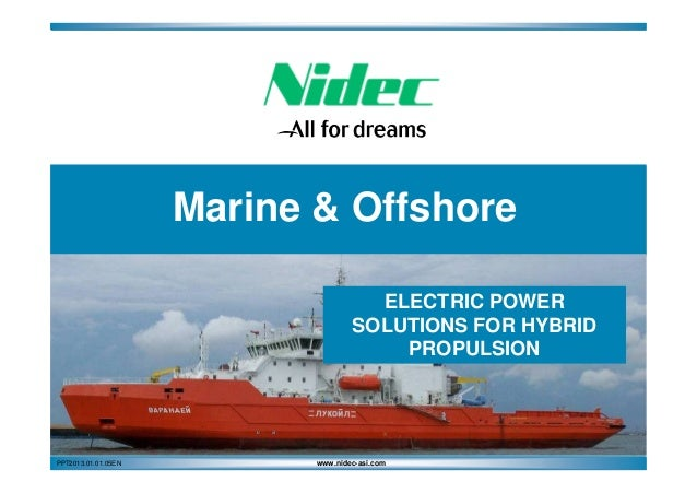 Marine & Offshore ELECTRIC POWER SOLUTIONS FOR HYBRID PROPULSION  PPT2013.01.01.05EN  www.nidec-asi.com