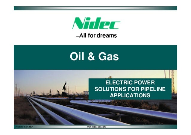 Oil & Gas ELECTRIC POWER SOLUTIONS FOR PIPELINE APPLICATIONS  PPT2013.01.01.08EN  www.nidec-asi.com