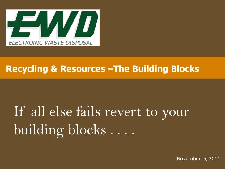 Recycling & Resources –The Building Blocks If all else fails revert to your building blocks . . . .                       ...
