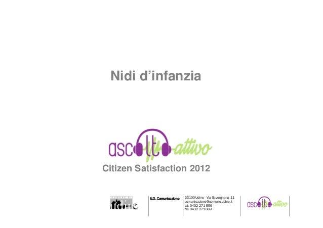 Nidi d'infanziaCitizen Satisfaction 2012                Comunicazione           U.O. Comunicazione   33100 Udine - Via Sav...