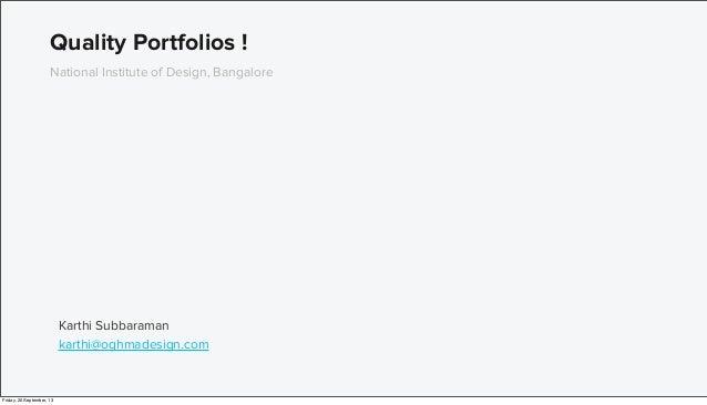 Karthi Subbaraman karthi@oghmadesign.com Quality Portfolios ! National Institute of Design, Bangalore Friday, 20 September...