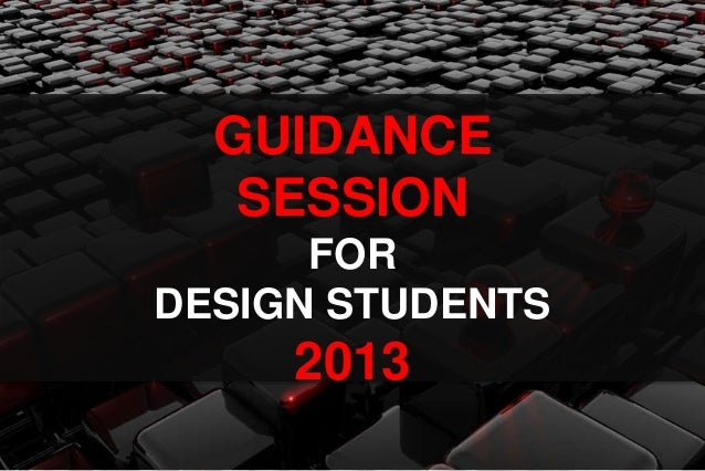 GUIDANCE   SESSION      FORDESIGN STUDENTS     2013