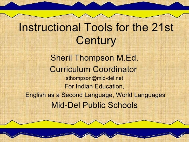 Instructional Tools for the 21st Century Sheril Thompson M.Ed. Curriculum Coordinator  [email_address] For Indian Educatio...