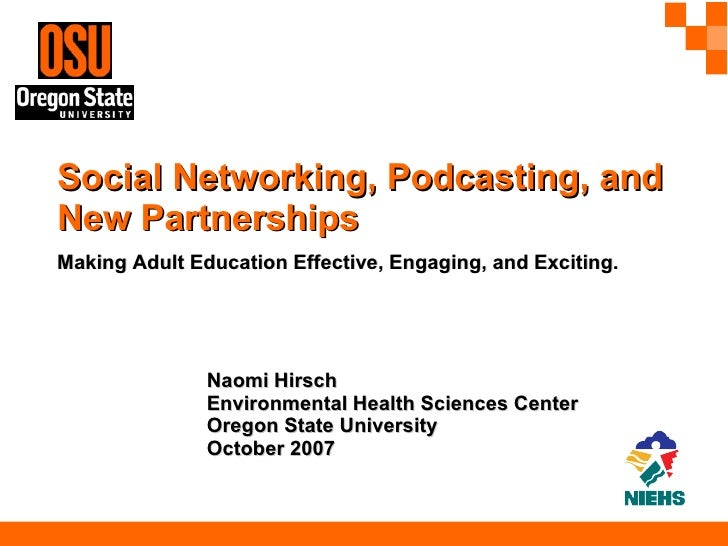 Social Networking, Podcasting, and New Partnerships   Making Adult Education Effective, Engaging, and Exciting. Naomi Hirs...