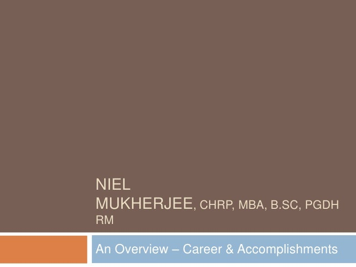 NielMukherjee, CHRP, MBA, B.Sc, PGDHRM<br />An Overview – Career & Accomplishments<br />