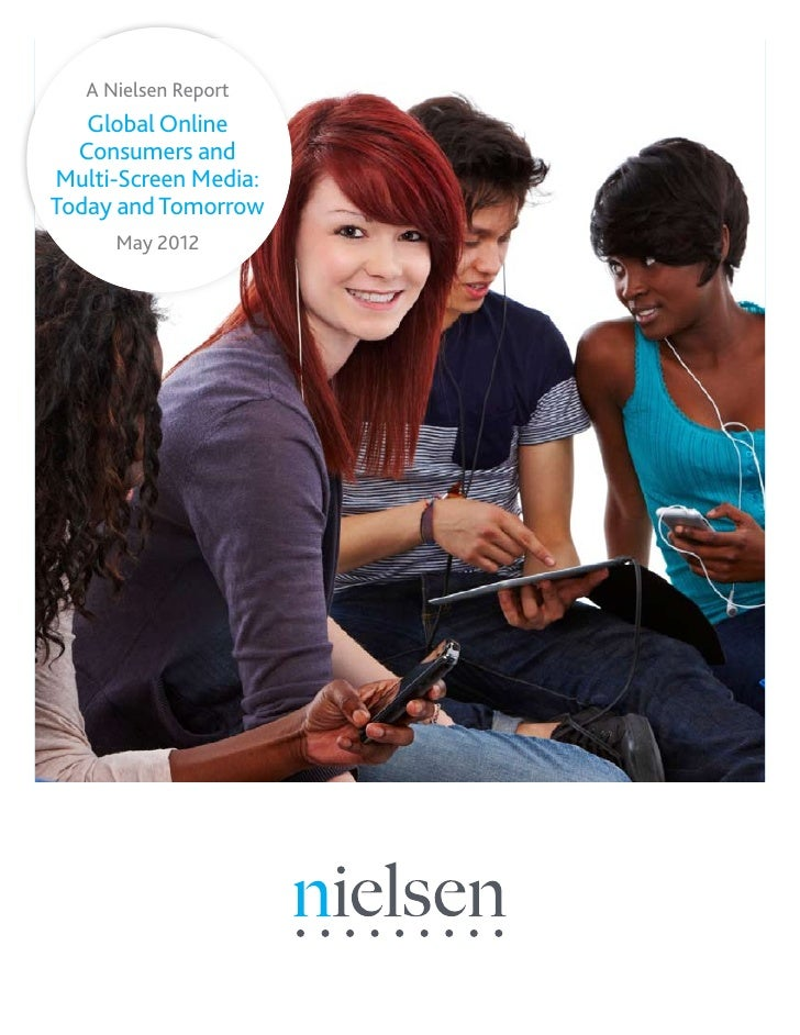A Nielsen Report   Global Online  Consumers andMulti-Screen Media:Today and Tomorrow      May 2012