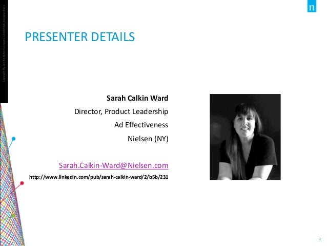 Copyright©2013TheNielsenCompany.Confidentialandproprietary. 1 PRESENTER DETAILS Sarah Calkin Ward Director, Product Leader...