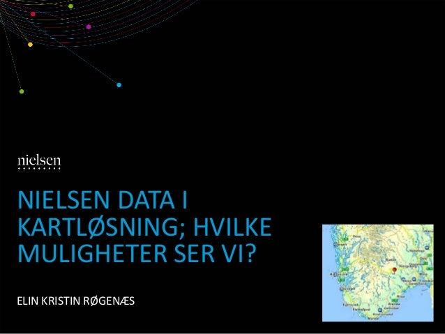 Nielsen data i kartløsning, hvilke muligheter ser vi - Esri norsk BK 2014