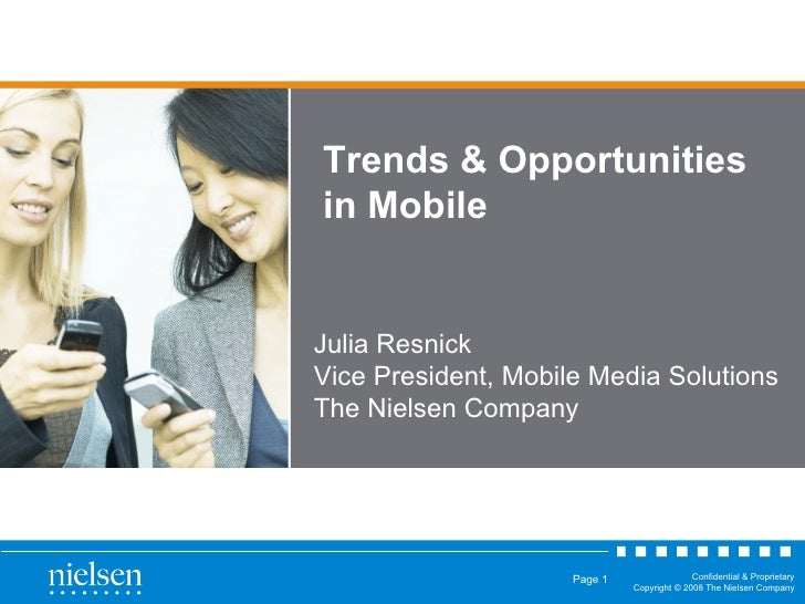 Trends & Opportunities in Mobile Julia Resnick Vice President, Mobile Media Solutions The Nielsen Company