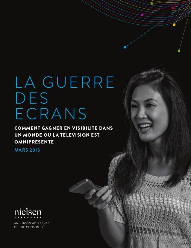 1Copyright © 2015 The Nielsen Company L A GUERRE DES ECRANS COMMENT GAGNER EN VISIBILITE DANS UN MONDE OU LA TELEVISION ES...