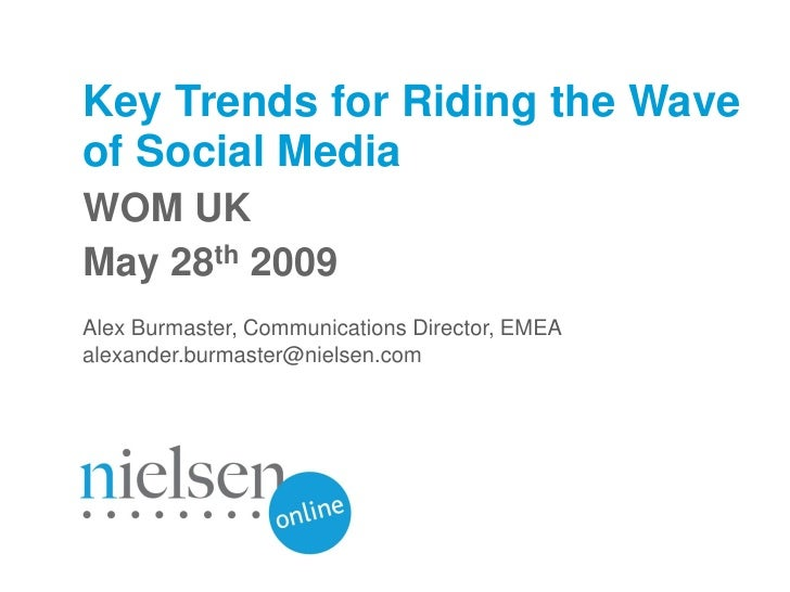 Key Trends for Riding the Wave of Social Media WOM UK May 28th 2009 Alex Burmaster, Communications Director, EMEA alexande...