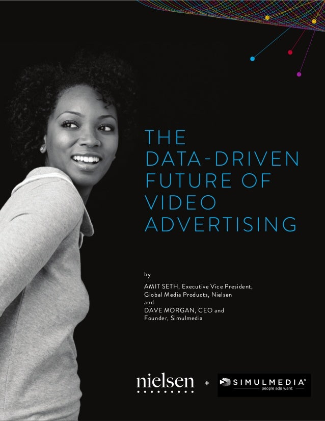+  THE D ATA-D R I V E N FUTURE OF VIDEO ADVERTISING by AMIT SETH, Executive Vice President, Global Media Products, Nielse...