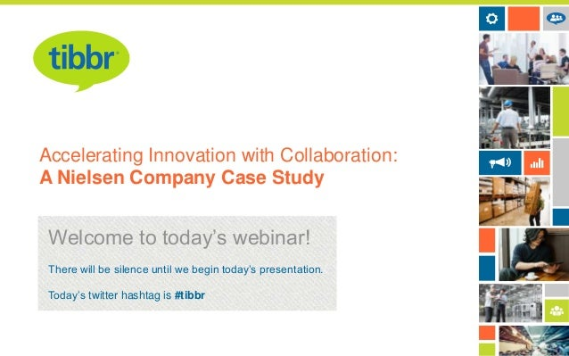 Accelerating Innovation with Collaboration: A Nielsen Company Case Study  Welcome to today's webinar! There will be silenc...